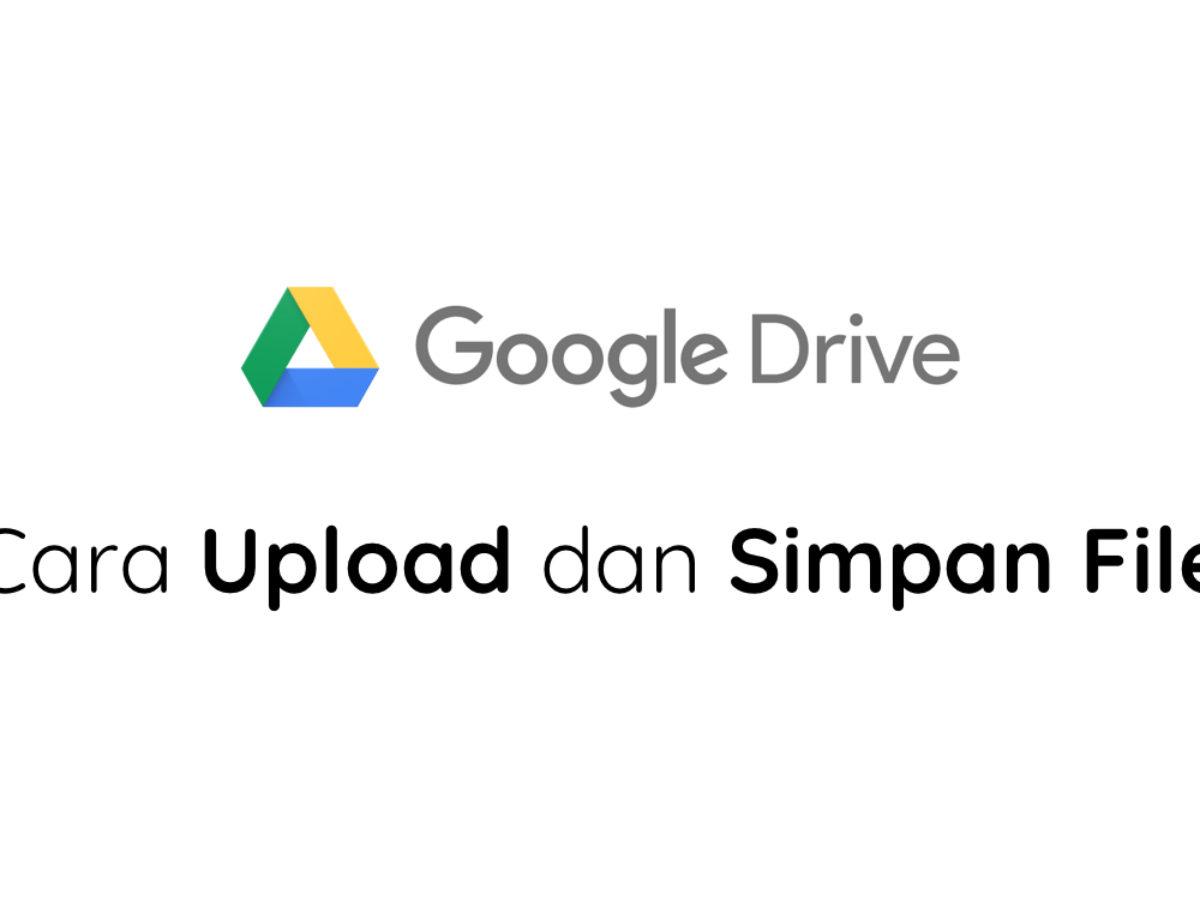 Cara Menyimpan Dan Membuka Berbagai File Di Google Drive